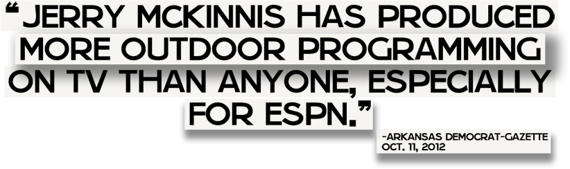 Jerry McKinnis has produced more outdoor programming than anyone, especially for ESPN.